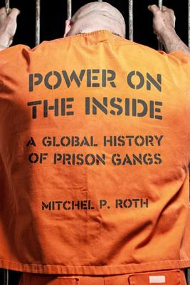 Power on the Inside - A Global History of Prison Gangs