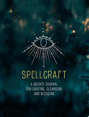 Spellcraft - A Guided Journal for Casting, Cleansing, and Blessing