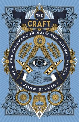 The Craft - How the Freemasons Made the Modern World