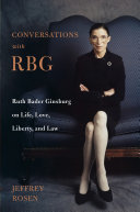 Conversations with RBG - Ruth Bader Ginsburg on Life, Love, Liberty, and Law
