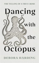Dancing with the Octopus - The Telling of a True Crime