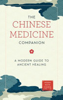 The Chinese Medicine Companion - A Modern Guide to Ancient Healing