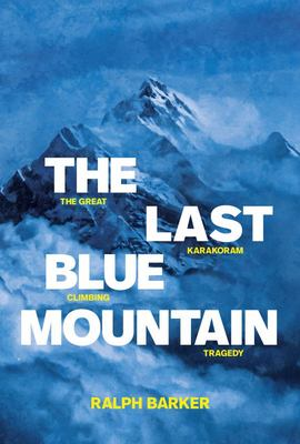 The Last Blue Mountain - The Great Karakoram Climbing Tragedy