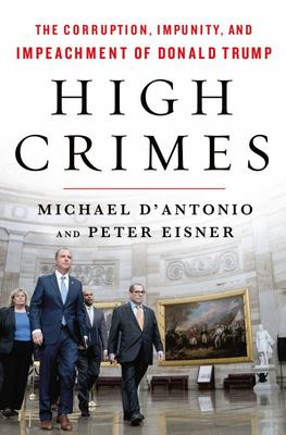 High Crimes - The Corruption, Impunity, and Impeachment of Donald Trump