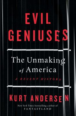 Evil Geniuses - The Unmaking of America: a Recent History