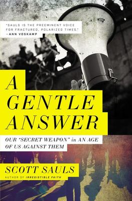 A Gentle Answer: Our Secret Weapon in an Age of Us Against Them
