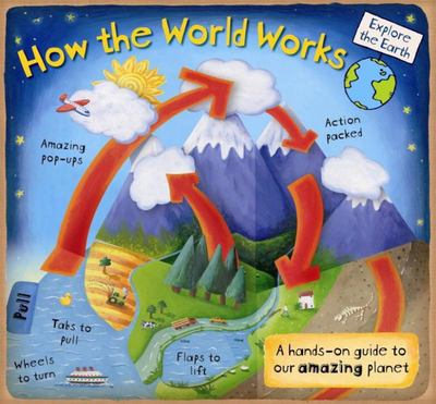 HOW THE WORLD WORKS A HANDS ON GUIDE TO OUR AMAZING PLANET