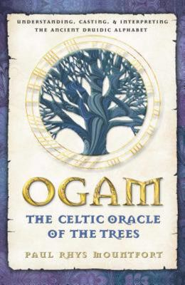 Ogam: The Celtic Oracle of the Trees, Understanding, Casting, and Interpreting the Ancient Druidic Alphabet