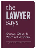 The Lawyer Says - Quotes, Quips, and Words of Wisdom
