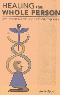 HEALING THE WHOLE PERSON APPLICATIONS OF YOGA PSYCHOTHERAPY
