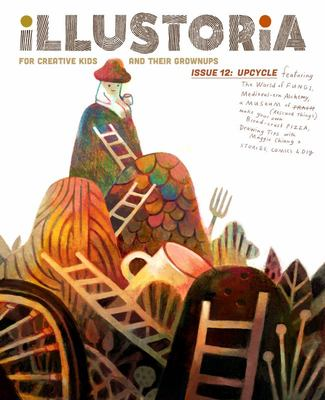 Illustoria: for Creative Kids and Their Grownups: Issue #12 - Creatures