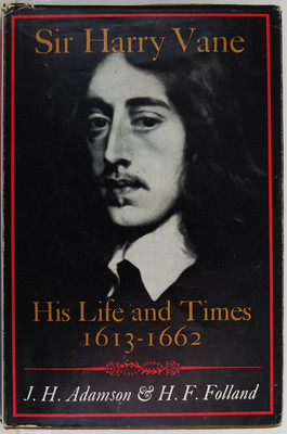Sir Harry Vane - His Life and Times, 1613-1662