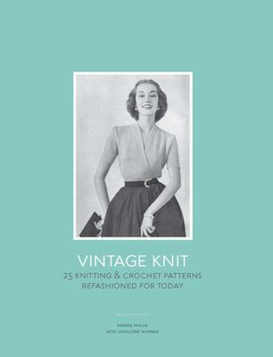 Vintage Knit: 25 Knitting and Crochet Patterns Refashioned for Today
