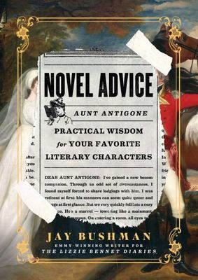 Novel Advice - Practical Wisdom for Your Favorite Literary Characters