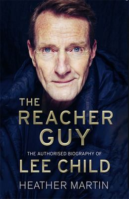 The Reacher Guy - The Authorised Biography of Lee Child