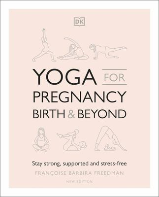Yoga for Pregnancy, Birth and Beyond: Stay Strong, Supported, and Stress-Free