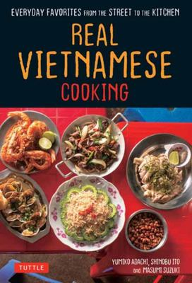 Real Vietnamese Cooking - Everyday Favorites from the Street to the Kitchen