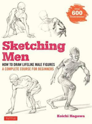 Sketching Men - How to Draw Lifelike Male Figures, a Complete Course for Beginners - over 600 Illustrations