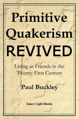 Primitive Quakerism Revived - Living As Friends in the Twenty-First Century