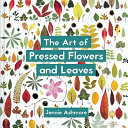 The Art of Pressed Flowers and Leaves: Contemporary Techniques and Designs