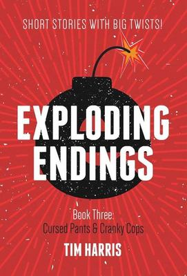 Exploding Endings 3: Cursed Pants and Cranky Cops