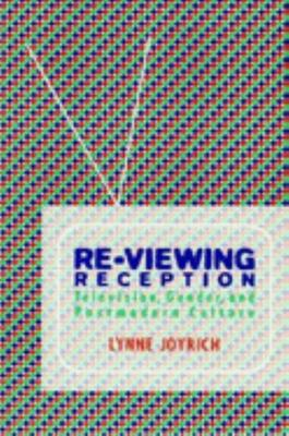 Re-Viewing Reception - Television, Gender, and Postmodern Culture