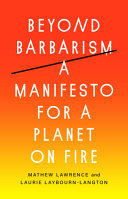 Beyond Barbarism - A Manifesto for a Planet on Fire