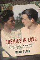 Enemies in Love - A German POW, a Black Nurse, and an Unlikely Romance