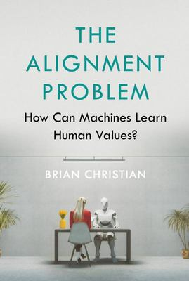 The Alignment Problem - Machine Intelligence and Human Values