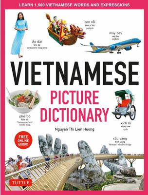 Vietnamese Picture Dictionary - Learn 1500 Vietnamese Words and Expressions - the Perfect Resource for Visual Learners of All Ages (Includes Online Audio)