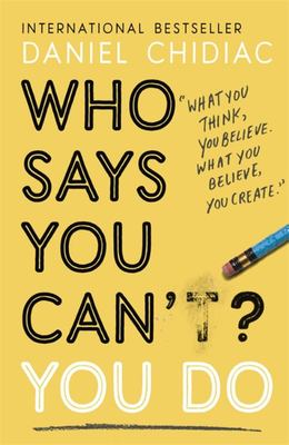 Who Says You Can't? You Do - The life-changing self help book that's empowering people around the world to live an extraordinary life