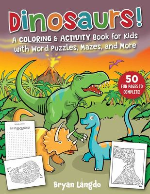 Dinosaurs! - A Coloring and Activity Book for Kids with Word Puzzles, Mazes, and More