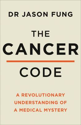 The Cancer Code - A New Paradigm for Understanding Cancer