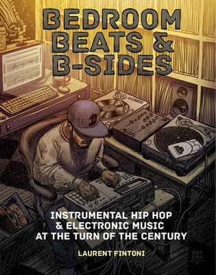 Bedroom Beats and B-Sides - Instrumental Hip Hop and Electronic Music at the Turn of the Century