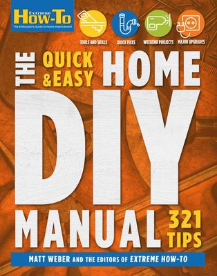 The Quick and Easy Home DIY Manual: 324 Tips - | Easy Instructions | Save Money | Be Your Own Contractor | 324 Home Repair Guides