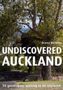 Undiscovered Auckland: 70 Great Spots Waiting to be Explored