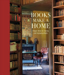 Books Make a Home : Elegant Ideas for Storing and Displaying Books