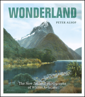 Wonderland: The New Zealand Photographs of Whites Aviation
