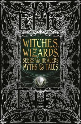 Witches, Wizards, Seers and Healers Myths and Tales - Epic Tales