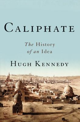 Caliphate - The History of an Idea