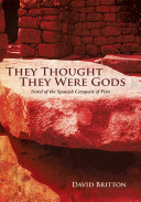 They Thought They Were Gods - Novel of the Spanish Conquest of Peru