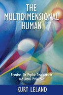 The Multidimensional Human - Practices for Psychic Development and Astral Projection