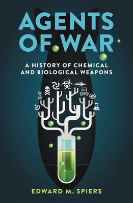 Agents of War - A History of Chemical and Biological Weapons, Second Expanded Edition