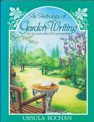An Anthology of Garden Writing - The Lives and Works of Five Great Gardeners