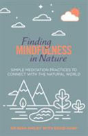 Finding Mindfulness in Nature - Simple Meditation Practices to Help Connect with the Natural World