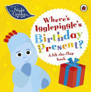 In the Night Garden: Where's Igglepiggle's Present? - A Lift-The-Flap Book