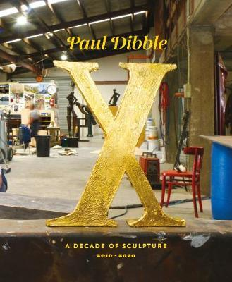 Paul Dibble - X  - A Decade of Sculpture 2010-2020