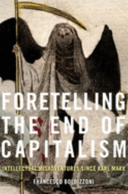 Foretelling the End of Capitalism - Intellectual Misadventures since Karl Marx
