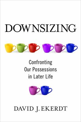 Downsizing - Confronting Our Possessions in Later Life