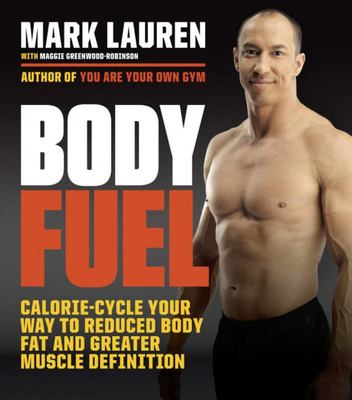 Body Fuel - Calorie-Cycle Your Way to Reduced Body Fat and Greater Muscle Definition